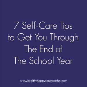 7 self care tips for end of the school year